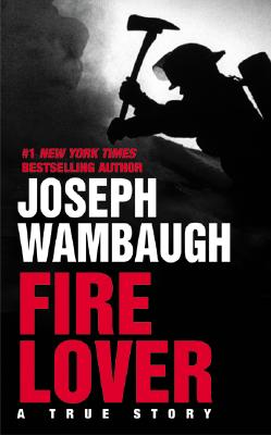 Fire Lover By Wambaugh, Joseph