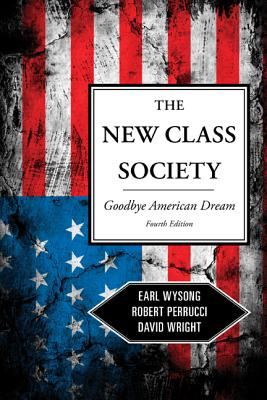 The New Class Society By Perrucci, Robert/ Wright, David/ Wysong, Earl